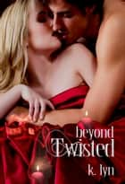 Beyond Twisted ebook by K. Lyn