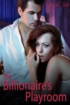 The Billionaire's Playroom ebook by Layla Cole