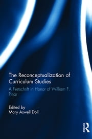 The Reconceptualization of Curriculum Studies - A Festschrift in Honor of William F. Pinar ebook by Mary Aswell Doll