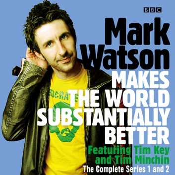 Mark Watson Makes the World Substantially Better: The Complete Series 1 and 2 - The BBC Radio 4 stand up show audiobook by Mark Watson