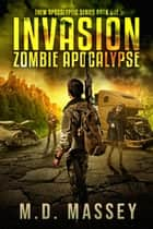 Invasion - Zombie Apocalypse ebook by M.D. Massey
