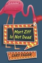 Mort Ziff Is Not Dead ebook by Cary Fagan