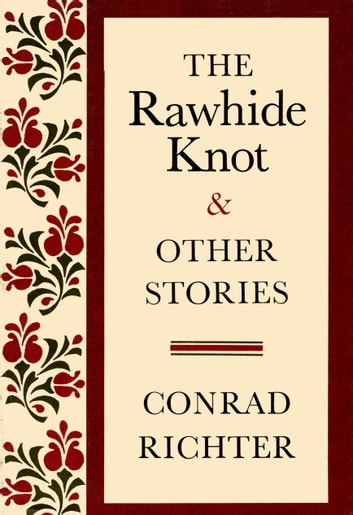 RAWHIDE KNOT&OTH STORIES ebook by Conrad Richter