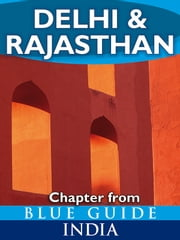 Delhi & Rajasthan - Blue Guide Chapter - from Blue Guide India ebook by Sam Miller