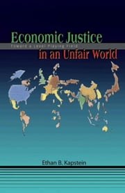 Economic Justice in an Unfair World: Toward a Level Playing Field ebook by Kapstein, Ethan B.