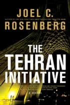 The Tehran Initiative ebook by Joel C. Rosenberg
