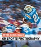 Peter Read Miller on Sports Photography ebook by Peter Read Miller