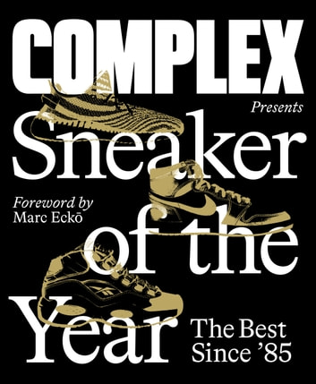 Complex Presents: Sneaker of the Year - The Best Since '85 ebook by Joe La Puma,Complex Media, Inc.