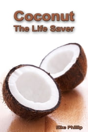 Coconut: The Life Saver ebook by Eike Phillip