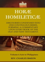 Horae Homileticae, Volume 6 - Acts to Philippians ebook by Simeon, Charles