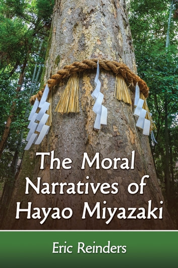 The Moral Narratives of Hayao Miyazaki ebook by Eric Reinders