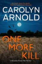 One More Kill - A completely unputdownable, pulse-pounding mystery ebook by Carolyn Arnold
