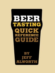 Beer Tasting Quick Reference Guide ebook by Jeff Alworth