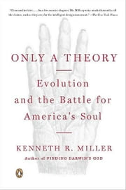 Only a Theory - Evolution and the Battle for America's Soul ebook by Kenneth R. Miller