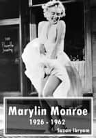 Marylin Monroe - 1926 - 1962 ebook by Suzan Ibryam