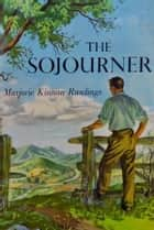 The Sojourner ebook by Marjorie Kinnan Rawlings