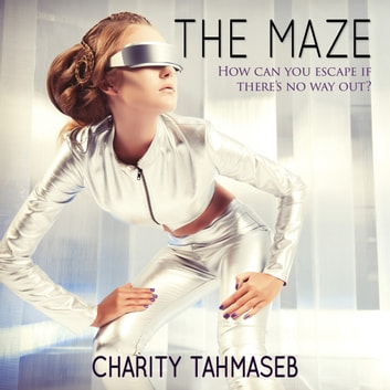 Maze, The - Three Tales of the Future audiobook by Charity Tahmaseb,Charity