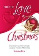 For the Love of Christmas ebook by Jeanne Bice