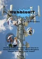 "Bubbles!?: How To Stay Away Of Invisible Death? How An Infection Becomes A Remedy? - What Is Morgellons ""Disease"" And How It Can Be Treated? ebook by Calin Mircea Gascu"