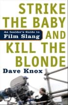 Strike the Baby and Kill the Blonde ebook by Dave Knox