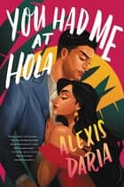 You Had Me at Hola - A Novel eBook by Alexis Daria