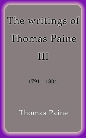The writings of Thomas Paine III 電子書籍 by Thomas Paine