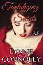 Tantalizing Secrets - Secrets, #3 ekitaplar by Lynne Connolly