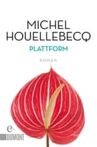 Plattform - Roman ebook by Michel Houellebecq