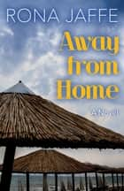 Away from Home - A Novel ebook by Rona Jaffe