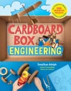 Cardboard Box Engineering - Cool, Inventive Projects for Tinkerers, Makers & Future Scientists ebook by Jonathan Adolph