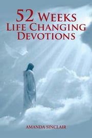 52 Weeks Life Changing Devotions ebook by Amanda Sinclair