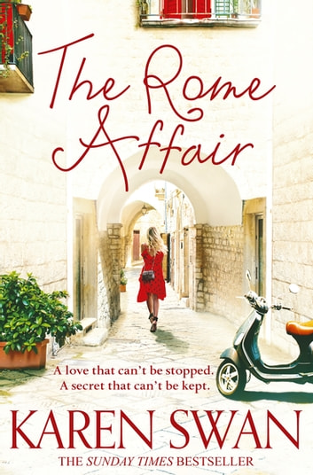 The Rome Affair - Escape to Italy with the Most Addictive Summer Read of 2017 ebook by Karen Swan