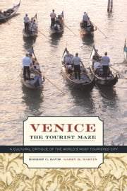 Venice, the Tourist Maze: A Cultural Critique of the World's Most Touristed City ebook by Davis, Robert C.