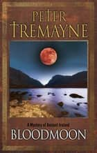 Bloodmoon - A mystery of Ancient Ireland ebook by Peter Tremayne