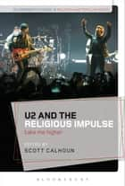 U2 and the Religious Impulse - Take Me Higher eBook by Scott Calhoun