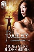 Bailey ebook by Stormy Glenn and Bellann Summer