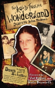 The Road Through Wonderland - Surviving John Holmes (5 Year Anniversary) ebook by Dawn Schiller,Val Kilmer,Kate Bosworth