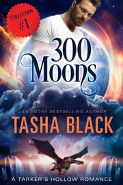 300 Moons Collection 1 - A BBW Paranormal Shifter Romance Box Set ebook by Tasha Black