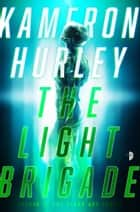 The Light Brigade ebook by Kameron Hurley