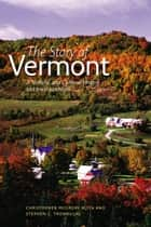 The Story of Vermont - A Natural and Cultural History, Second Edition ebook by Christopher McGrory Klyza, Stephen C. Trombulak, Bill McKibben