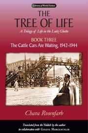 The Tree of Life, Book Two: From the Depths I Call You, 1940-1942 ebook by Rosenfarb, Chava