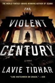 The Violent Century - A Novel ebook by Lavie Tidhar