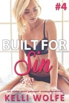 Built for Sin 4 - An Older Man Younger Woman Erotica ebook by Kelli Wolfe
