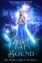 The Fae Bound - Rite of the Wolf ebook by Juliana Haygert