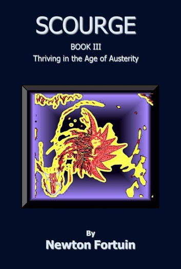 Scourge III: Thriving in the Age of Austerity ebook by Newton Fortuin