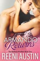 Armando Returns - Barboza Brothers: Book Two ebook by Reeni Austin