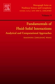 Fundamentals of Fluid-Solid Interactions: Analytical and Computational Approaches ebook by Wang, Xiaodong (Sheldon)