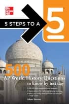 5 Steps to a 5 500 AP World History Questions to Know by Test Day ebook by Adam Stevens,Thomas A. editor - Evangelist