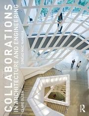 Collaborations in Architecture and Engineering ebook by Clare Olsen,Sinead Mac Namara