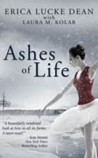 Ashes of Life ebook by Erica Lucke Dean,Laura M. Kolar